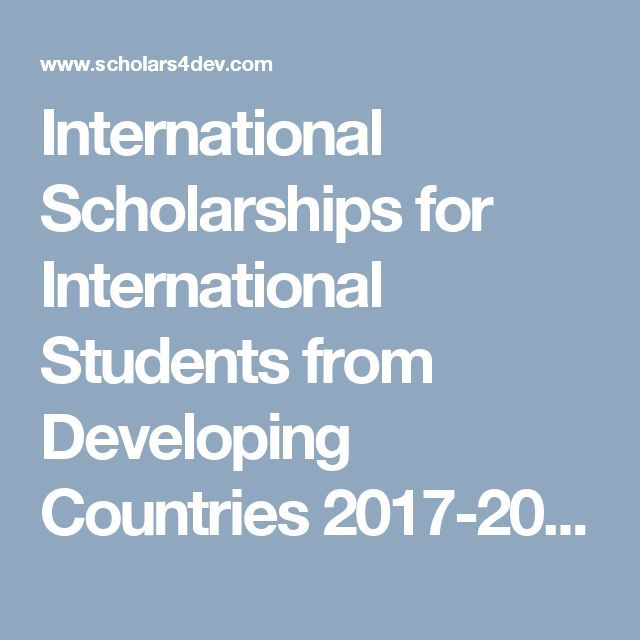 International Scholarships for International Students from Developing Countries 2017-2018