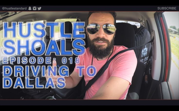 Hustle Shoals Ep.018: Driving to Dallas