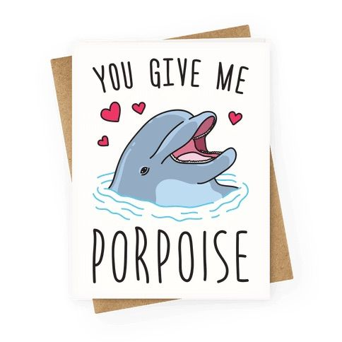 """Celebrate your valentine and the value they bring to your life with this """"You Give Me Porpoise"""" dolphin valentines card! Perfect for a Valentine's gift, anniversary cards, animal puns, funny Valentine, animal jokes, Valentine's puns, dolphin puns and dolphin lover!"""