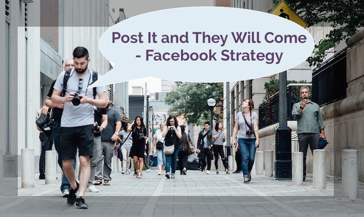 Post It and They Will Come – Facebook Strategy