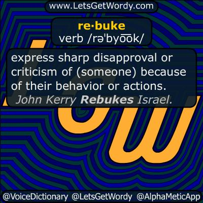 """rebuke 12/29/2016 GFX Definition of the Day re·buke verb /rəˈbyo͞ok/ express sharp #disapproval or #criticism of (someone) because of their behavior or actions. """"John Kerry Rebukes Israel."""" #LetsGetWordy #dailyGFXdef #rebuke #JohnKerry"""