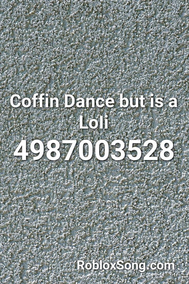 Coffin Dance But Is A Loii Roblox Id Roblox Music Codes The Greatest Showman Roblox Literature Club