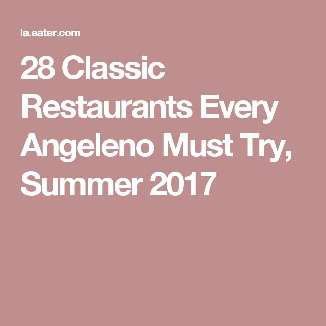 28 Classic Restaurants Every Angeleno Must Try, Summer 2017