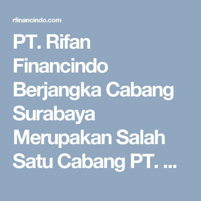 PT. Rifan Financindo Berjangka Cabang Surabaya Merupakan Salah Satu Cabang PT. Rifanfinancindo Berjangka Perusahaan Pialang Terbesar Dan Teraktif.