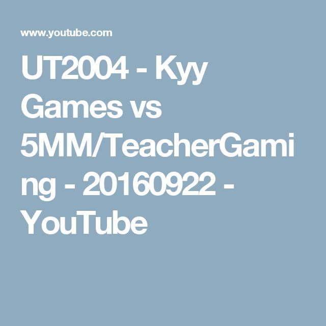 UT2004 - Kyy Games vs 5MM/TeacherGaming - 20160922 - YouTube