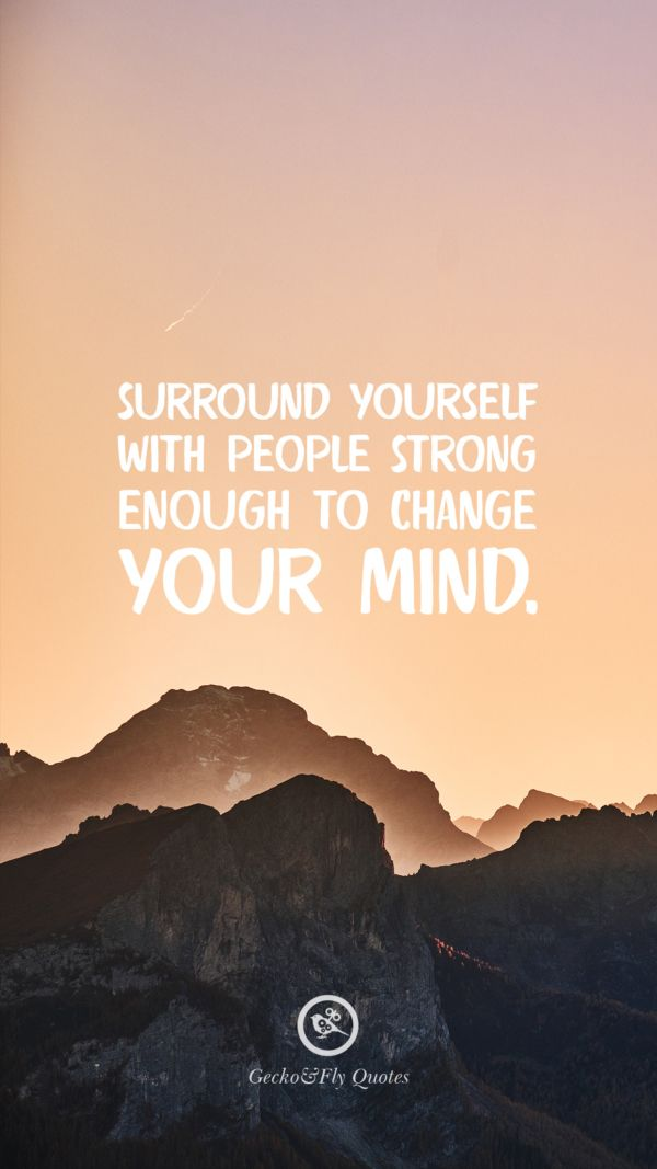 Surround yourself with people strong enough to change your mind. Inspirational And Motivational iPhone HD Wallpapers Quotes #Motivational #Inspirational ...