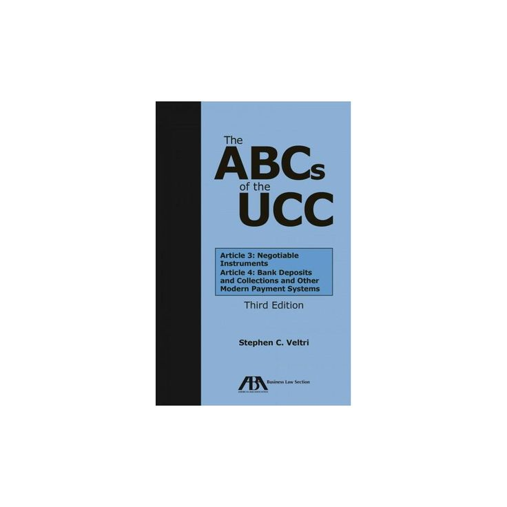 ABCs of the Ucc : Article 3: Negotiable Instruments and Article 4: Bank Deposits and Collections and