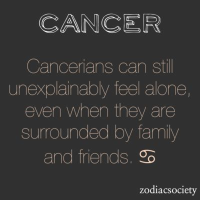 Cancerians can still feel alone...