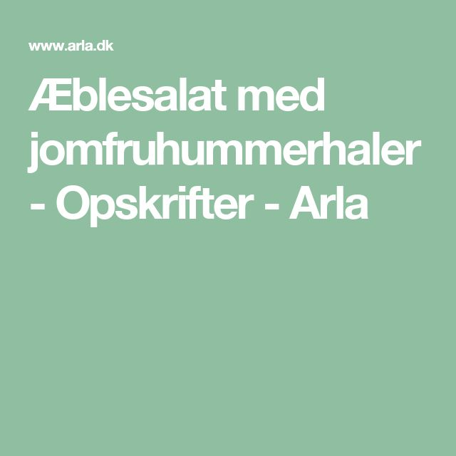 Æblesalat med jomfruhummerhaler - Opskrifter - Arla