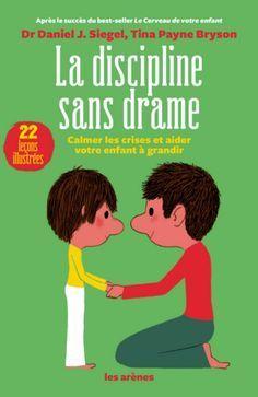 La discipline sans drame : calmer les crises et aider votre enfant à grandir                                                                                                                                                                                 Plus