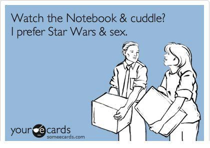 Personally, I'd rather watch the Notebook and have sex and THEN cuddle...but that's just me.  :)