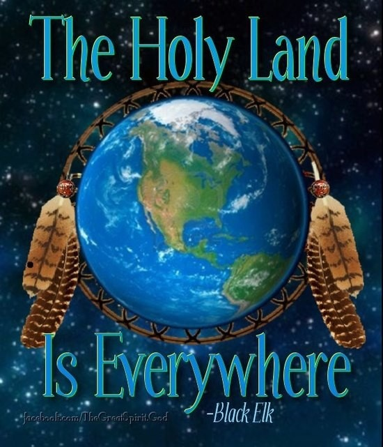 The Holy Land is everywhere Black Elk wise words