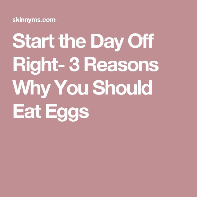 Start the Day Off Right- 3 Reasons Why You Should Eat Eggs
