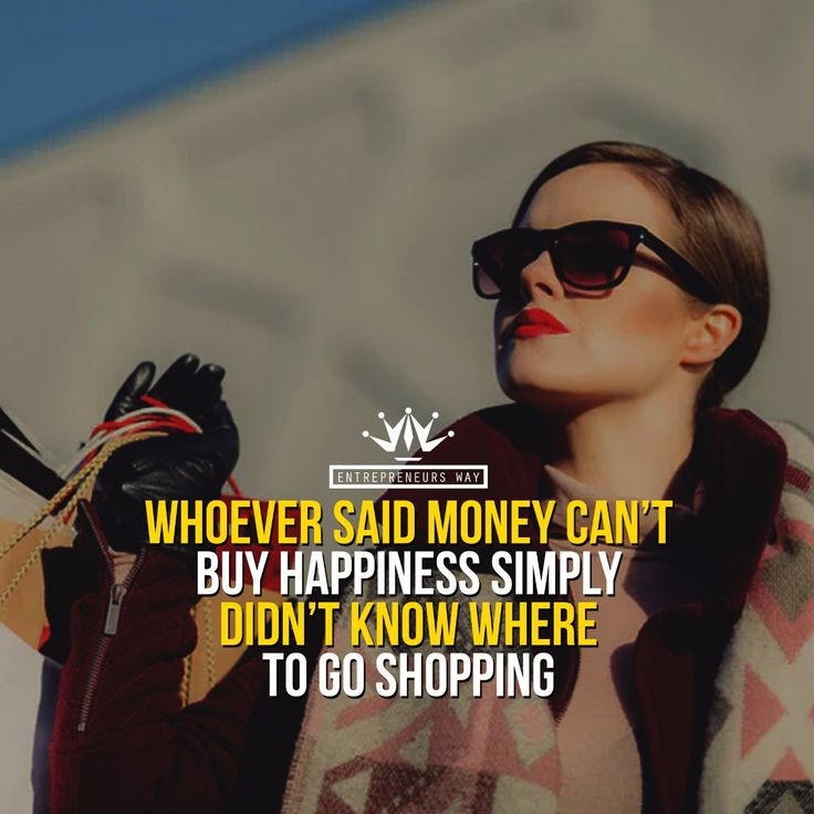 Whoever said #money can't buy #happiness simply didn't know where to go #shopping. Keep the #hustle. For more #motivational #quotes visit entrepreneursway.net