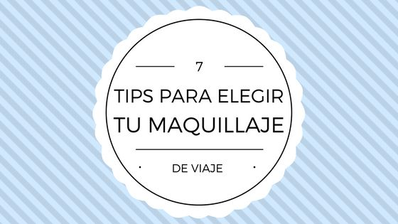 7 tips para elegir tu maquillaje de viaje - The Queen Snow White