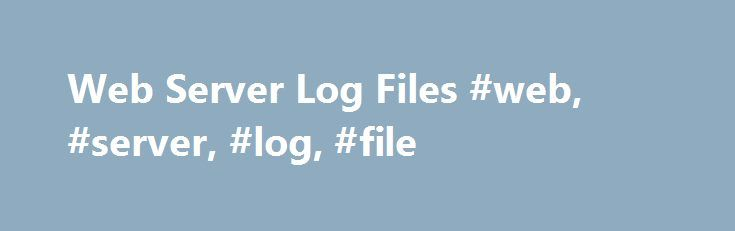 Web Server Log Files #web, #server, #log, #file http://south-dakota.remmont.com/web-server-log-files-web-server-log-file/  # Server Log Files Website statistics are based on server logs. A server log is a simple text file which records activity on the server. There are several types of server log website owners are especially interested in access logs which record hits and related information. Access logs come in several different formats but they all tend to look something like this…