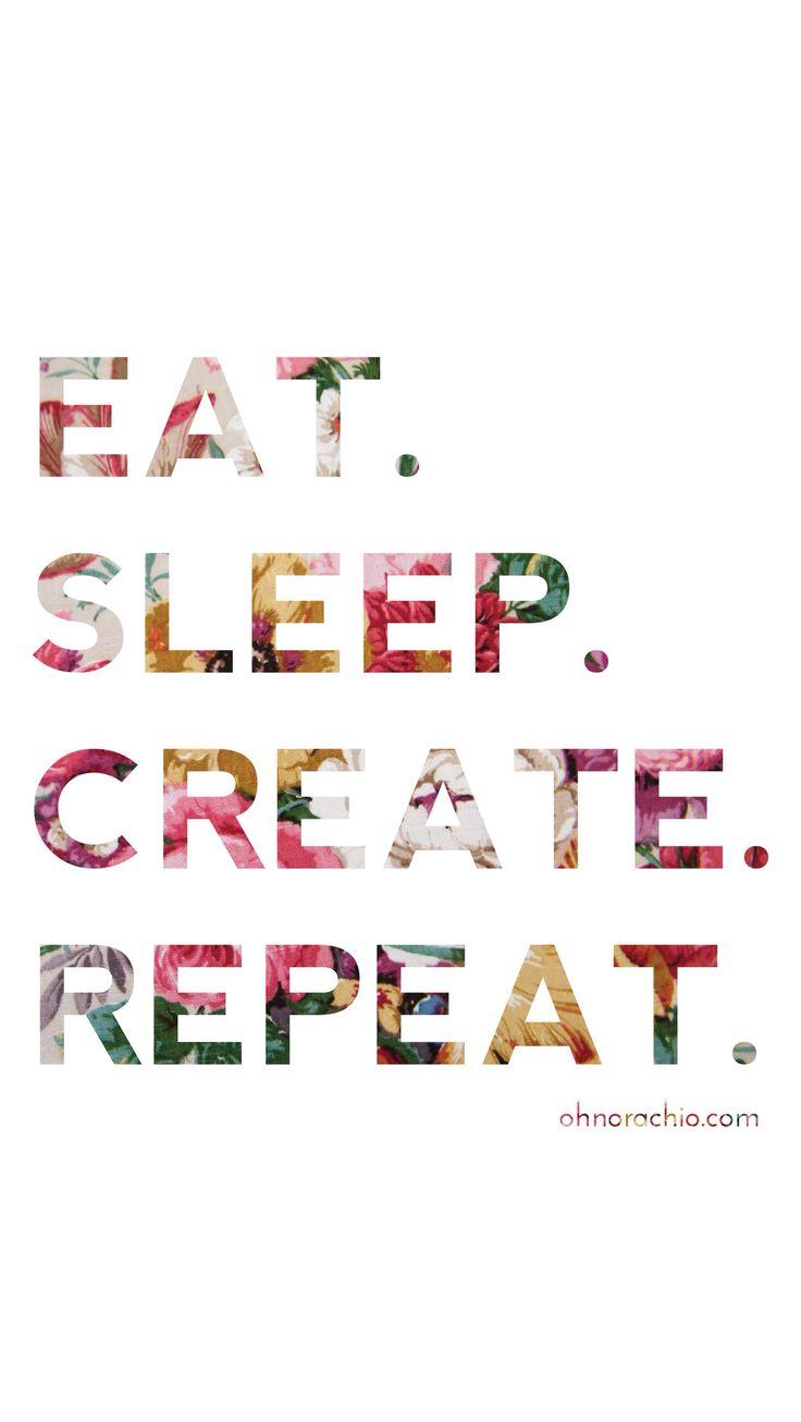 EAT. SLEEP. CREATE. REPEAT :) new little iPhone wallpaper design!