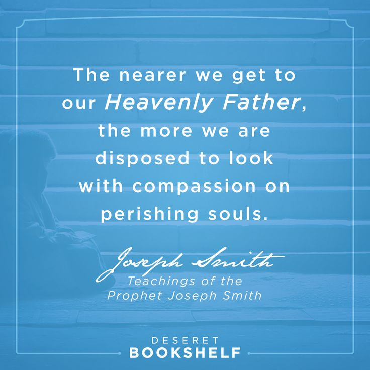 """The nearer we get to our heavenly Father, the more we are disposed to look with compassion on perishing souls""  —Joseph Smith, Teachings of the Prophet Joseph Smith. Get this eBook FREE + 7 others when you download our FREE app http://delivr.com/2mhxa #compassion"