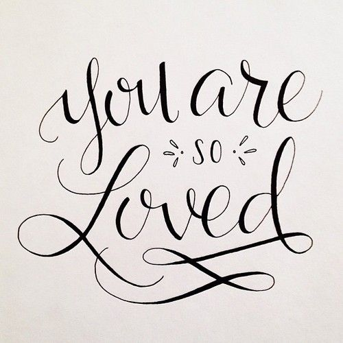 You are loved more than you will ever understand