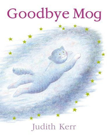 """Goodbye Mog"", by Judith Kerr: Books - 'Mog was tired. She was dead tired... Mog thought, ""I want to sleep for ever."" And so she did. But a little bit of her stayed awake to see what would happen next.'"