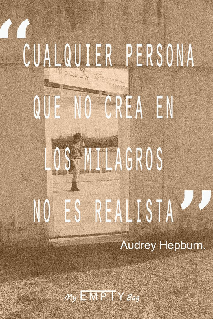 "Anyone he does not believe in miracles is not realistic"" (Audrey Hepb"