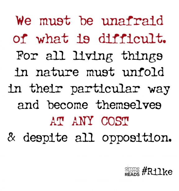 we must be unafraid of what is difficult...at any cost. #Rilke #quote | gimmesomereads.com