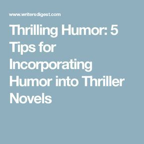 Thrilling Humor: 5 Tips for Incorporating Humor into Thriller Novels