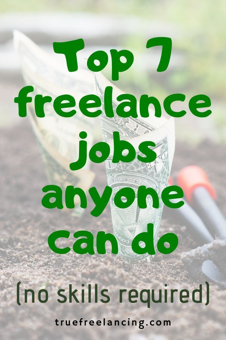 Top 7 Freelance Jobs Anyone Can Do No Skills Required In 2020 Freelancing Jobs Freelance Writing Jobs Job