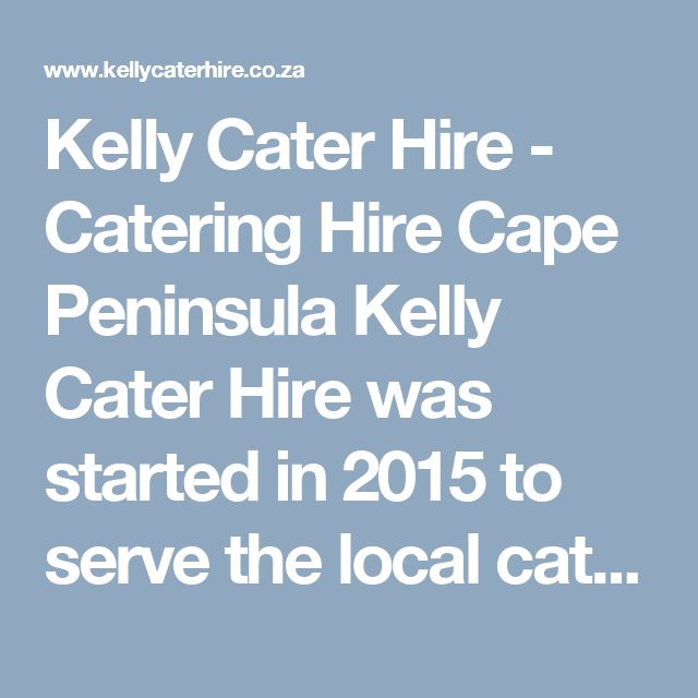 Kelly Cater Hire - Catering Hire Cape Peninsula Kelly Cater Hire was started in 2015 to serve the local catering needs of the people in the deep south as well as anyone on the Cape Peninsula. http://www.kellycaterhire.co.za/