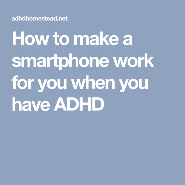 How to make a smartphone work for you when you have ADHD