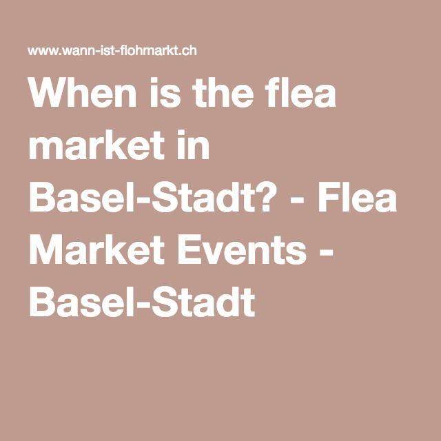 When is the flea market in Basel-Stadt? - Flea Market Events - Basel-Stadt -
