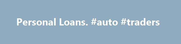 Personal Loans. #auto #traders http://auto.remmont.com/personal-loans-auto-traders/  #auto loans for poor credit # Get Approved Now! Personal Loans If you need a personal loan, we can help you receive the financing you need. OneLoanPlace.com is partnered with the nation's most active lenders in all 50 states! When you apply with us, we will match you with lender options that best fit your [...]Read More...The post Personal Loans. #auto #traders appeared first on Auto&Car.