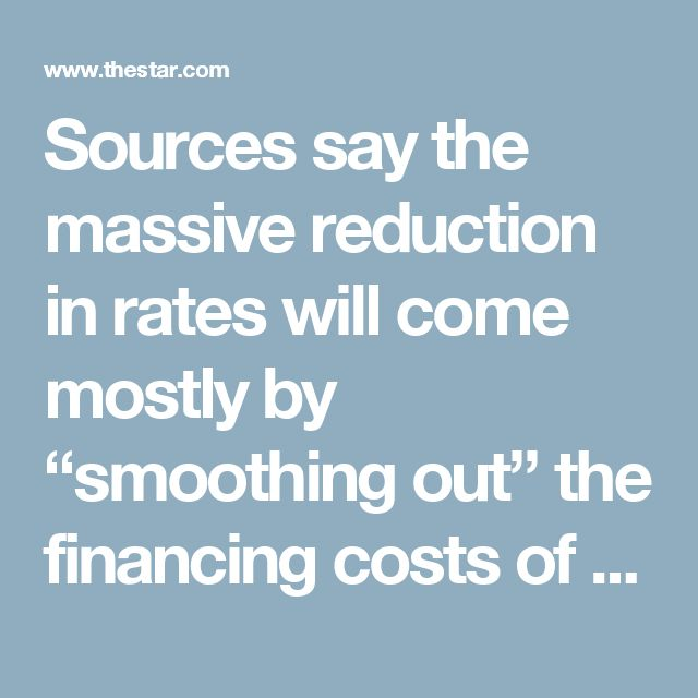 "Sources say the massive reduction in rates will come mostly by ""smoothing out"" the financing costs of electricity generation contracts over longer periods.  It's the equivalent of refinancing a mortgage to enjoy lower payments over a longer time on nuclear reactors, natural gas-fired power plants, and wind turbines.  Wynne's office refused to confirm details of the 25 per cent solution Tuesday night.  But cabinet ministers are expected to approve the plan during a noon cabinet meeting at…"