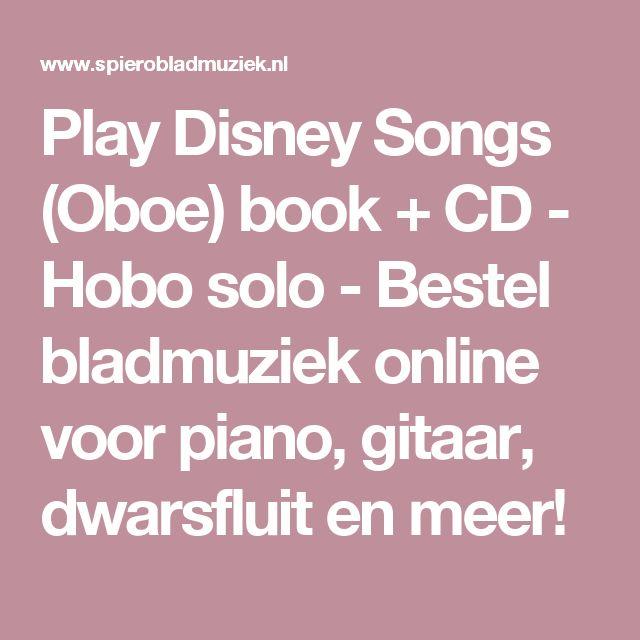 Play Disney Songs (Oboe) book + CD - Hobo solo - Bestel bladmuziek online voor piano, gitaar, dwarsfluit en meer!