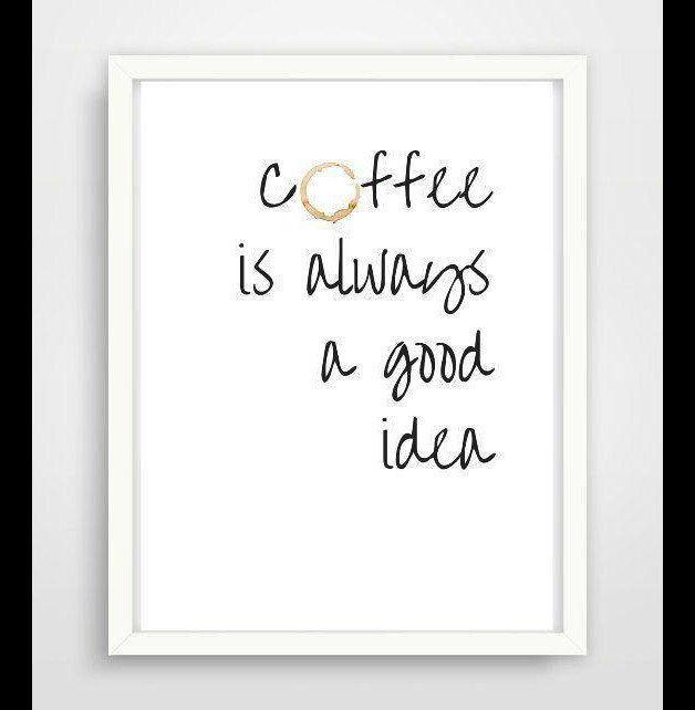 """*""""Coffee is always a good idea.""""* Stimmt es nicht? Toller Typo Print für Eure Wände oder zum Verschenken! Einweihungsgeschenk, Geburtstagsgeschenk oder für die beste Freundin und..."""