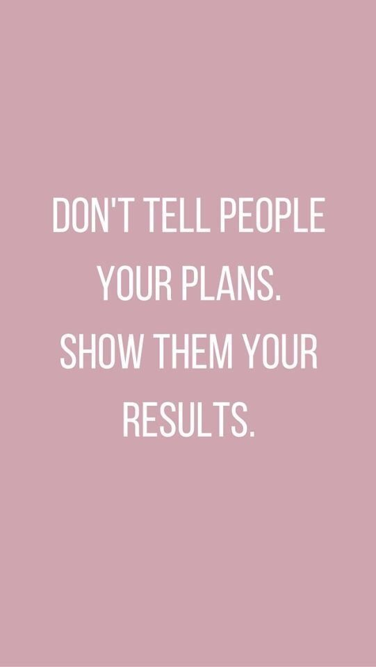 Erzählen Sie den Leuten nicht Ihre Pläne. Zeigen Sie ihnen Ihre Ergebnisse! #goodquotes #inspiringquot