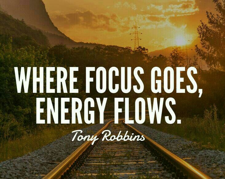 Where focus goes, energy flows ~ Tony Robbins | Tony robbins quotes, Quotes  to live by