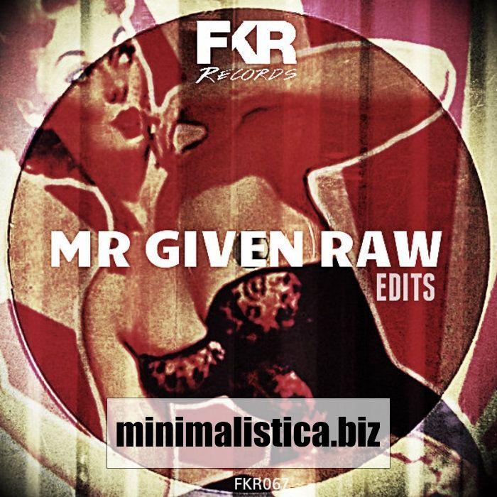 Mr Given Raw  Edits EP - http://minimalistica.biz/mr-given-raw-edits-ep/