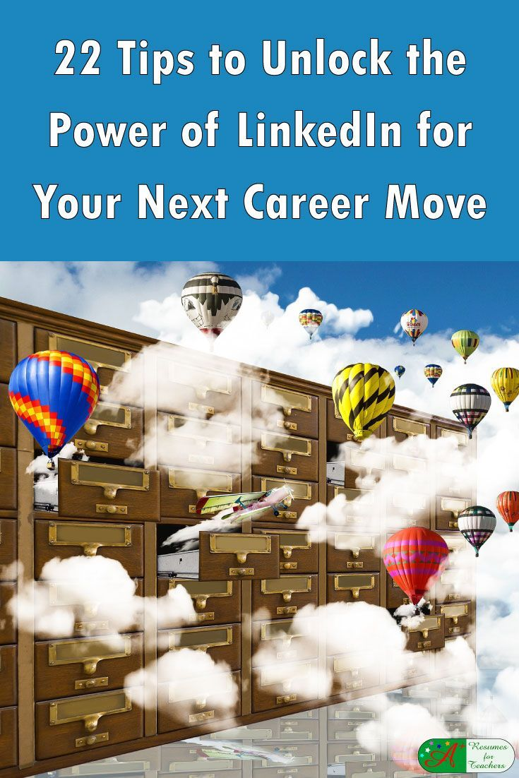 22 Tips to Unlock the Power of LinkedIn for Your Next career move. There�s no escaping the influence of social media in today�s job search process. Sites like LinkedIn, Twitter and Facebook have become the new tools of schools and principals looking for t