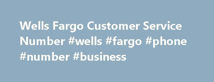Wells Fargo Customer Service Number #wells #fargo #phone #number #business http://malaysia.remmont.com/wells-fargo-customer-service-number-wells-fargo-phone-number-business/  # Wells Fargo Customer Service Number | Personal/Small Business 24hr Phone No Wells Fargo Customer Service Number Wells Fargo is an American banking and financial services company. Wells Fargo Customer Service Number is helpful for those customers who want to contact with this bank. It is fourth largest bank in United…