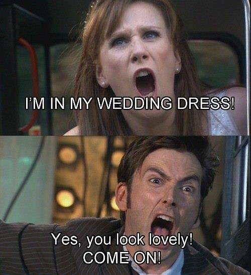 I'M IN MY WEDDING DRESS!! # dr who, love, love, love Catharine Tate!!!!