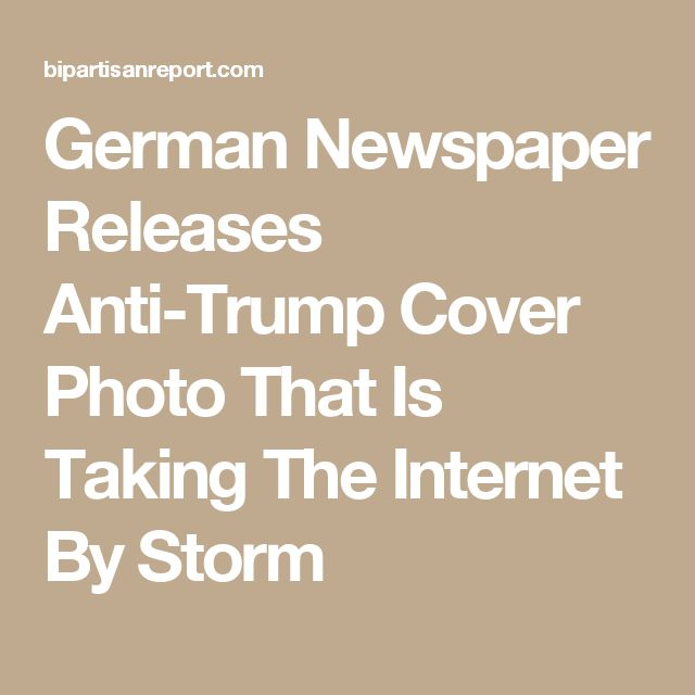 German Newspaper Releases Anti-Trump Cover Photo That Is Taking The Internet By Storm