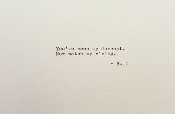 Rumi Quote - Typed Quote - Seen My Descent - Literary Quote - Recovery Quote - Typewriter