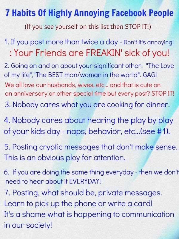 These should actually be rules of Facebook and if you break these rules you automatically get kicked off Facebook!