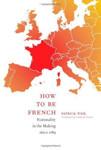 How to Be French: Nationality in the Making since 1789 by Patrick Weil. $26.06. Author: Patrick Weil. Publisher: Duke University Press Books (December 15, 2008). Publication: December 15, 2008