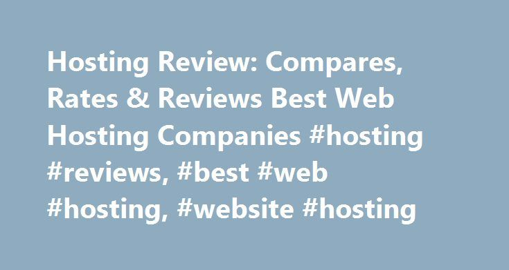 Hosting Review: Compares, Rates & Reviews Best Web Hosting Companies #hosting #reviews, #best #web #hosting, #website #hosting http://england.nef2.com/hosting-review-compares-rates-reviews-best-web-hosting-companies-hosting-reviews-best-web-hosting-website-hosting/  # Web Hosting Plan Reviews Web hosting plan reviews, like those featured on this site, bring with them their own unique set of technical phrases. Familiarize yourself with some brief definitions in our handy web hosting glossary…