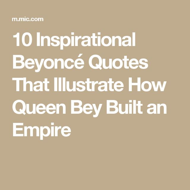 10 Inspirational Beyoncé Quotes That Illustrate How Queen Bey Built an Empire