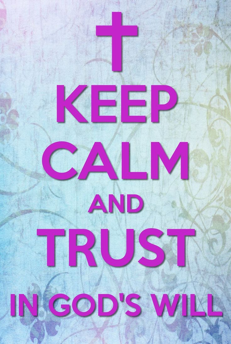 Keep Calm And Trust In God's Will :-)