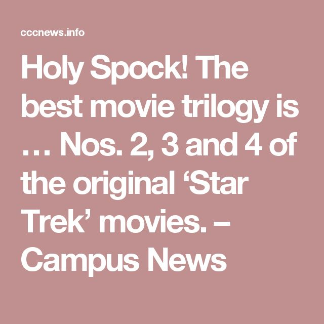 Holy Spock! The best movie trilogy is … Nos. 2, 3 and 4 of the original 'Star Trek' movies. – Campus News