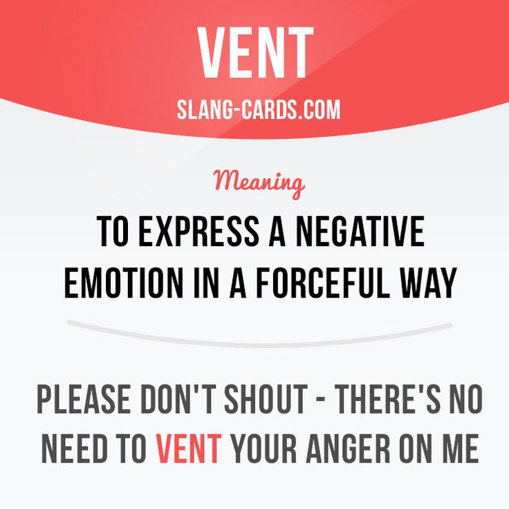 """Vent"" means to ​express a ​negative ​emotion in a ​forceful way. Example: Please don't ​shout - there's no need to vent ​your ​​anger on me. #slang #saying #sayings #phrase #phrases #expression #expressions #english #englishlanguage #learnenglish #studyenglish #language #vocabulary #dictionary #grammar #efl #esl #tesl #tefl #toefl #ielts #toeic #englishlearning #vent #negative"